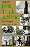 Look, Think & Write: Using Pictures to Stimulate Thinking and Improve Your Writing