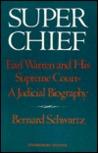 Super Chief: Earl Warren and His Supreme Court, a Judicial Biography