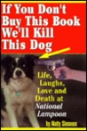 If You Don't Buy This Book, We'll Kill This Dog!: Life, Laughs, Love, and Death at the National Lampoon