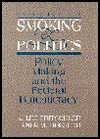 Smoking and Politics: Policy Making and the Federal Bureaucracy