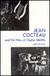 Jean Cocteau and His Films of Orphic Identity by Arthur B. Evans