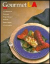 Gourmet LA: A Collection of Fresh and Elegant Recipes