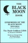The Black Moon Book Ephemeris of the Black Moon 1910-2010 the Dark Goddess Lilith Basics to Interpreting the Black Moon