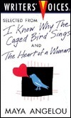 Selected from I Know Why the Caged Bird Sings and the Heart of a Woman