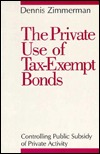 The Private Use of Tax-Exempt Bonds: Controlling Public Subsidy of Private Activity