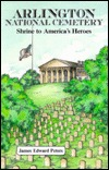 Arlington National Cemetery, Shrine To America's Heroes by James Edward Peters