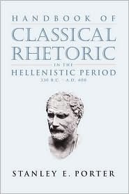 Handbook of Classical Rhetoric in the Hellenistic Period, 330... by Stanley E. Porter