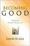 Becoming Good: Building Moral Character