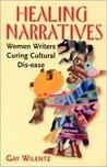 Healing Narratives: Women Writers Curing Cultural Disease