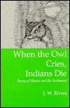 When the Owl Cries, Indians Die: Poems of Mexico and the Southwest = Cuando El Tecolote Llora, El Indio Se Muere