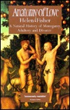 Anatomy of Love: A Natural History of Monogamy, Adultery & Divorce