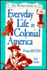 Everyday Life in Colonial America by Dale Taylor
