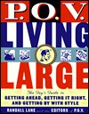 P.O.V. Living Large: The Guy's Guide to Getting ...