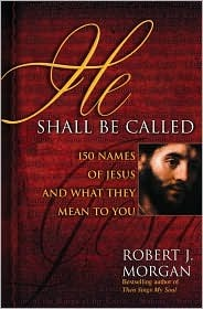 He Shall Be Called by Robert J. Morgan