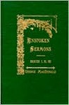 Unspoken Sermons, Series I, II & III by George MacDonald
