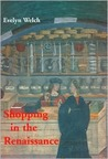 Shopping in the Renaissance: Consumer Cultures in Italy, 1400-1600