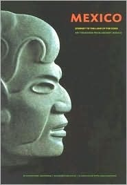 Mexico: Journey to the Land of the Gods: Art Treasures from Ancient Mexico