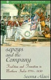 The Sepoys and the Company: Tradition and Transition in Northern India 1770-1830
