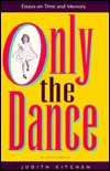 Only the Dance by Judith Kitchen