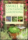 Small & Container Gardening: A Practical Guide to Gardening in Small Places