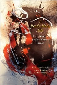 A Ready-Made Life: Early Masters of Korean Fiction