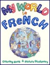My World in French: Coloring Book and Picture Dictionary