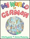 My World in German: Coloring Book and Picture Dictionary
