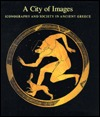 A City of Images: Iconography and Society in Ancient Greece
