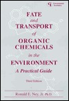 Fate And Transport Of Organic Chemicals In The Environment: A Practical Guide
