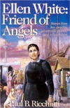 Ellen White: Friend of Angels: Stories from Her Amazing Adventures, Travels, and Relationships