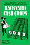 Backyard Cash Crops: The Sourcebook for Growing and Selling Over 200 High-Value Specialty Crops