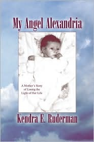 My Angel Alexandria: A Mother's Story of Losing the Light of Her Life