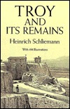 Troy and Its Remains: A Narrative of Researches and Discoveries Made on the Site of Ilium and in the Trojan Plain