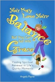 You May Lose Your Balance, But You Can Fall Into Grace by Angela Payne