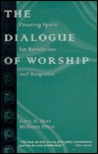 The Dialogue of Worship: Creating Space for Revelation and Response