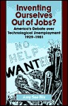 Descarga gratuita de libros epub Inventing Ourselves Out of Jobs?: America's Debate Over Technological Unemployment, 1929--1981