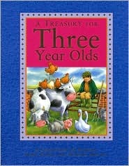 A Treasury for Three Year Olds: A Collection of Stories, Fairy Tales, and Nursery Rhymes