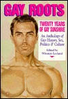 Gay Roots: Twenty Years of Gay Sunshine: An Anthology of Gay History, Sex, Politics, and Culture