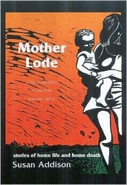 Mother Lode: Stories of Home Life and Home Death