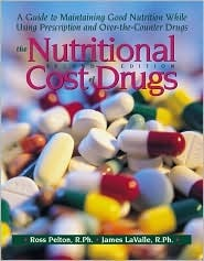 The Nutritional Cost Of Drugs: A Guide To Maintaining Good Nutrition While Using Prescription And Over The Counter Drugs