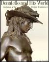Donatello And His World: Sculpture Of The Italian Renaissance
