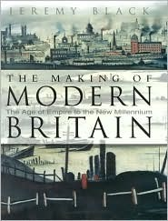 The Making of Modern Britain: The Age of Empire to the New Millennium