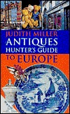 Judith Miller Antiques Hunter's Guide to Europe