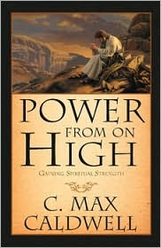 Power From on High Gaining Spiritual Strength by C. Max Caldwell