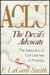 ACLU the Devil's Advocate: The Seduction of Civil Liberties in America