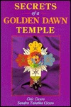 Secrets of a Golden Dawn Temple: The Alchemy and Crafting of Magickal Implements the Alchemy and Crafting of Magickal Implements