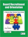 Board Recruitment and Orientation: A Step-By-Step, Common Sense Guide
