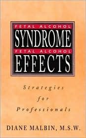Fetal Alcohol Syndrome, Fetal Alcohol Effects: Strategies for Professionals by Diane Malbin