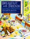 Breakfast with Friends: Seasonal Menus to Celebrate the Morning by Elizabeth Alston (Wings Great Cookbooks)