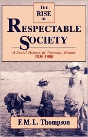 The Rise of Respectable Society by Francis Michael Longstreth ...